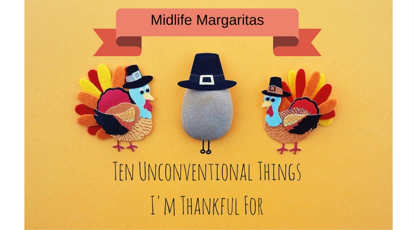 Ten Unconventional Things I'm Thankful For.