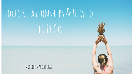 Toxic Relationships in the New Year and How to Let It Go. 2017 Version.