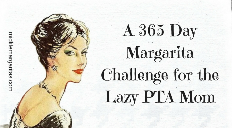 365 Day Lazy PTA Mom Margarita Challenge.