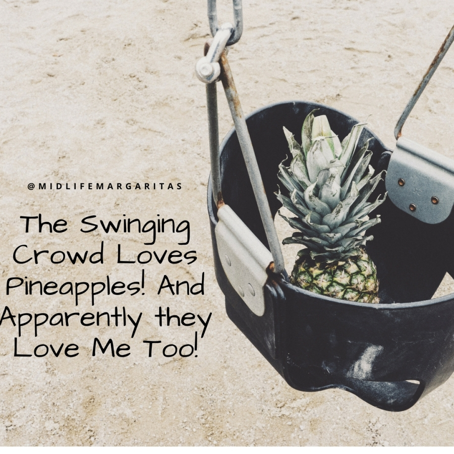 "Now I have a ""Swinger"" Following. All Because of my Pineapple Obsession."