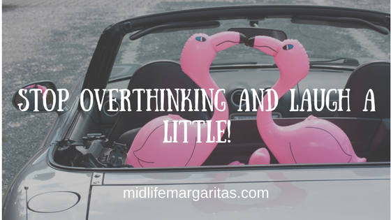 Stop Overthinking and Laugh A Little!
