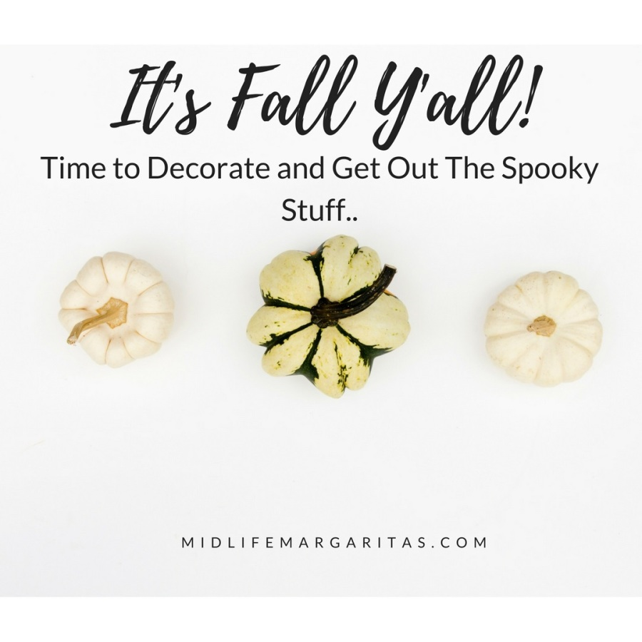 It's Fall Y'all and Time to Decorate the House with Lots of Pumpkins and Other Spooky Stuff.