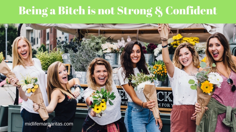 A Strong & Confident Woman is Not a Bitch.