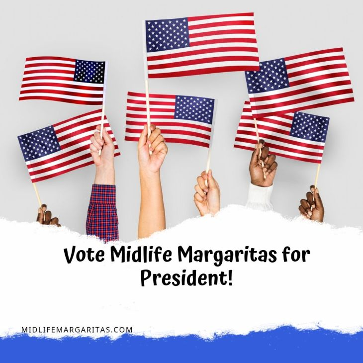 Vote Midlife Margaritas for President!