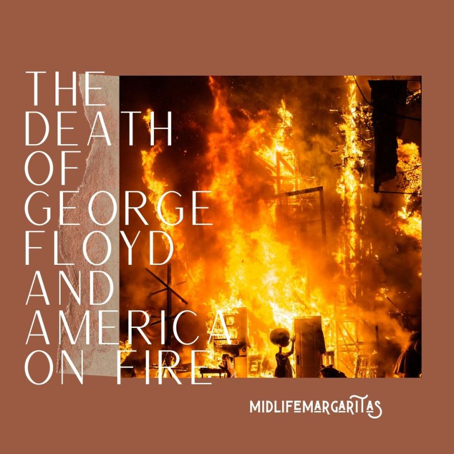 The Death of George Floyd and America on Fire
