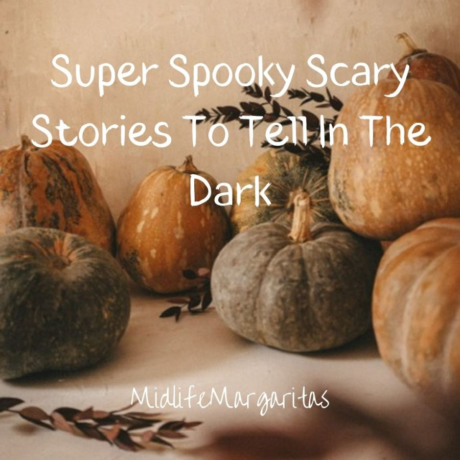 Super Spooky Scary Stories To Tell In The Dark From Our Childhood Years.