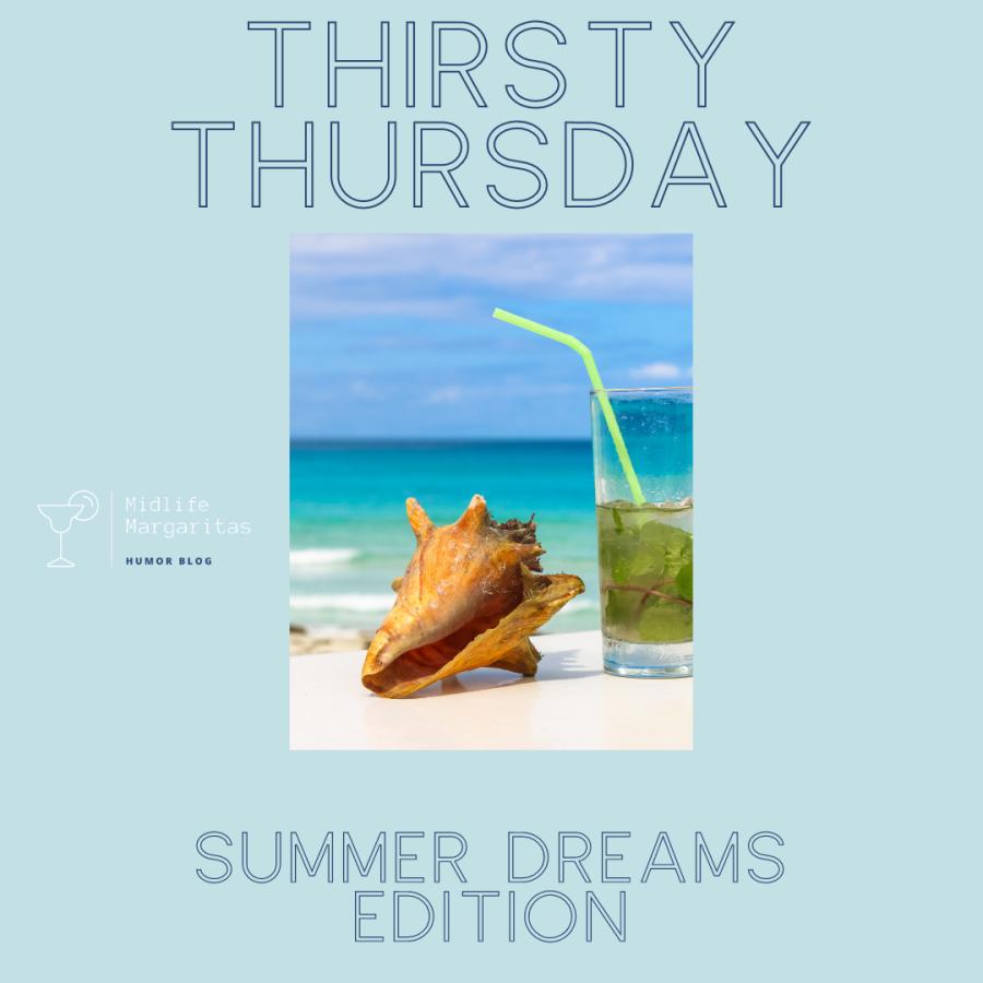 Thirsty Thursday – Summer DreamsEdition