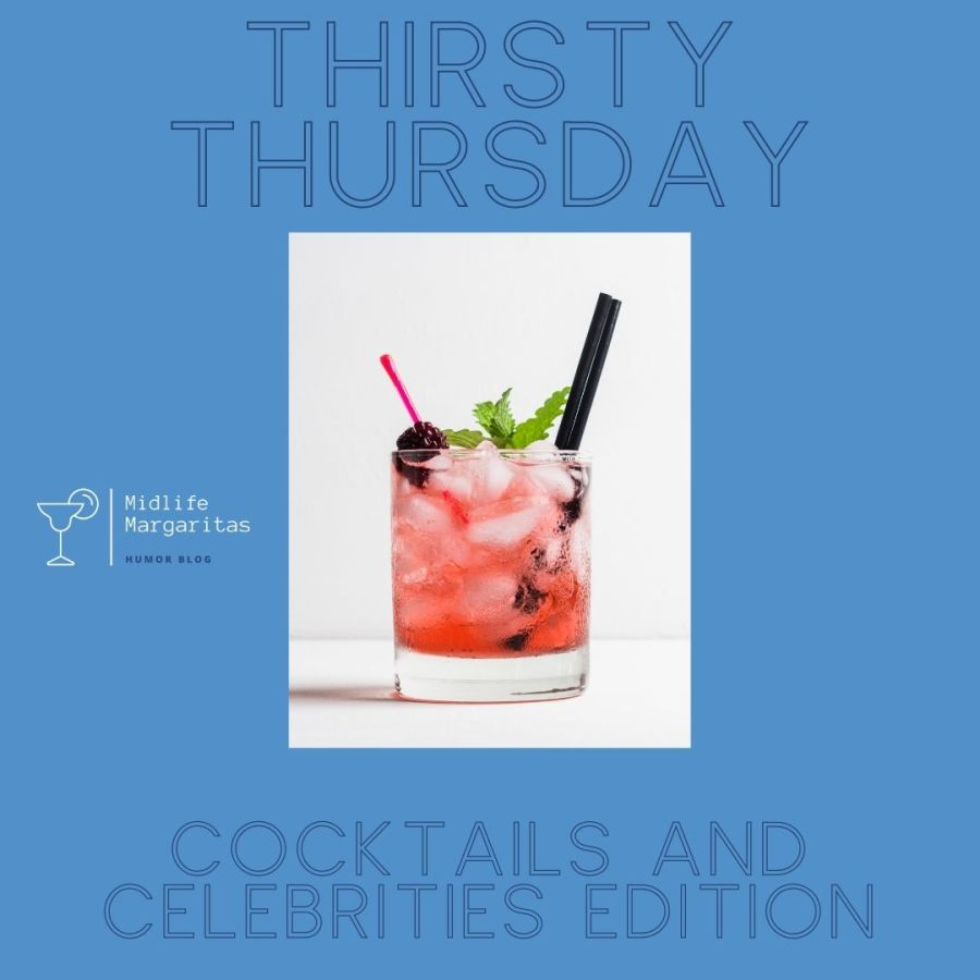 Thirsty Thursdays with Midlife Margaritas. Cocktails and CelebritiesEdition.