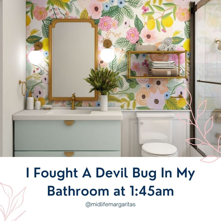 I Fought A Devil Bug In My Bathroom at 1:45 am And No One Cared That I Almost Died. Not Even TheDog.